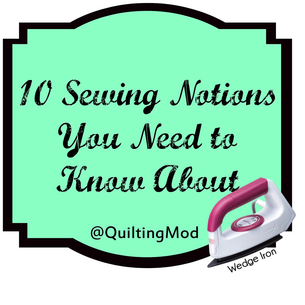 10 Sewing Notions You Need To Know About Wedge Iron